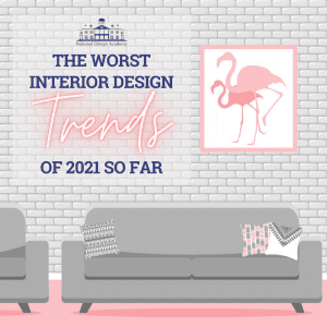 The Worst Interior Design Trends of 2021