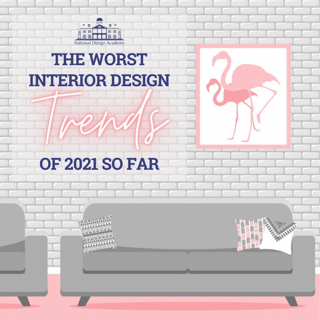 The Worst Interior Design Trends of 2021